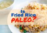 Is Fried Rice Paleo