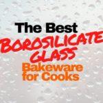 Best Borosilicate Glass Bakeware Pans