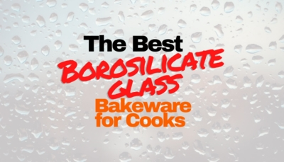 The 3 Best Borosilicate Glass Bakeware Pans: Are They Shatterproof?