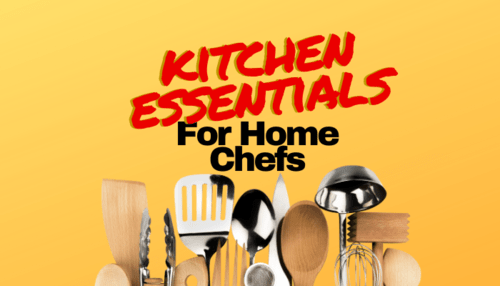 75 Essential Kitchen Items for Home Chefs: Make Restaurant Quality Meals at Home