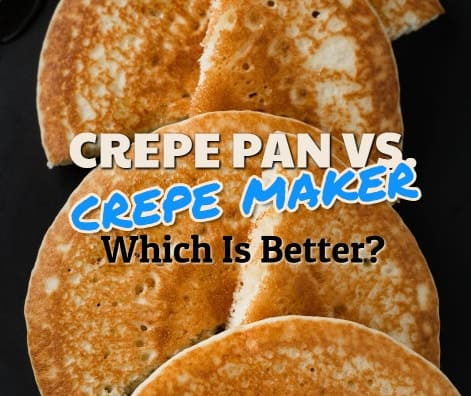 Crepe Pan vs. Crepe Maker: Which One Is Right For You?